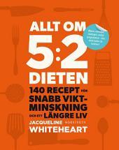 Allt om 5:2-dieten: 140 recept för snabb viktminskning och ett längre liv