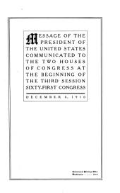Message of the President of the United States, Communicated to the Two Houses of Congress at the Beginning of the Third Session, Sixty-first Congress, December 6, 1910