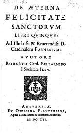 De aeterna felicitate sanctorum libri V.