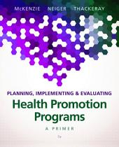 Planning, Implementing & Evaluating Health Promotion Programs: A Primer, Edition 7
