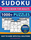 SUDOKU PUZZLE BOOK FOR ADULTS - 1000+ Puzzles - Easy, Medium, Hard With Full Solutions