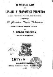 El Non plus ultra del lunario y pronóstico perpétuo: general y particular para cada reino y provincia