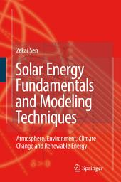 Solar Energy Fundamentals and Modeling Techniques: Atmosphere, Environment, Climate Change and Renewable Energy