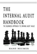 The Internal Audit Handbook   The Business Approach to Driving Audit Value PDF