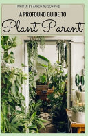 A Profound Guide to Plant Parent