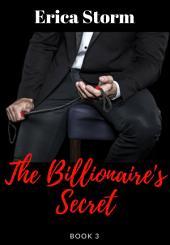 The Billionaire's Secret (A BDSM Billionaire Erotic Romance) Book 3: bdsm billionaire erotica romance