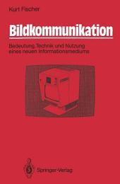 Bildkommunikation: Bedeutung, Technik und Nutzung eines neuen Informationsmediums