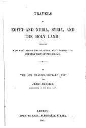 Travels in Egypt and Nubia, Syria, and the Holy Land: Including a Journey Round the Dead Sea, and Through the Country East of the Jordan