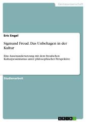 Sigmund Freud. Das Unbehagen in der Kultur: Eine Auseinandersetzung mit dem freudschen Kulturpessimismus unter philosophischer Perspektive