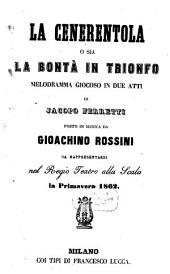 La Cenerentola o sia La bontà in trionfo: melodramma giocoso in due atti : da rappresentarsi nel Regio Teatro alla Scala la primavera 1862