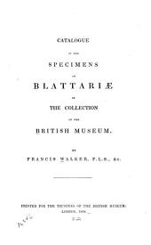 Catalogue of the Specimens of Blattariæ in the Collection of the British Museum