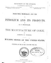 Census Reports Tenth Census. June 1, 1880: Production, technology, and uses of petroleum and its products. The manufacture of coke. Building stones of the United States, and statistics of the quarry industry for 1880