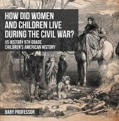 How Did Women and Children Live during the Civil War? US History 5th Grade | Children's American History