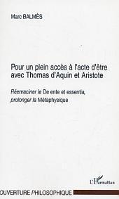 """POUR UN PLEIN ACCES A L'ACTE D'ETRE AVEC THOMAS D'AQUIN ET ARISTOTE: Réenraciner le """"De ente et essentia"""", prolonger la """"Métaphysique"""""""