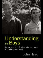 Understanding the Boys: Issues of Behaviour and Achievement