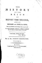 The History Of The Reign Of Henry The Second, And Of Richard and John, His Sons: With the Events of the Period, from 1154 to 1216. In which the Character of Thomas A Becket is Vindicated from the Attacks of George Lord Lyttelton. 1