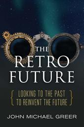 The Retro Future: Looking to the Past to Reinvent the Future
