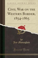 Civil War on the Western Border  1854 1865  Classic Reprint  PDF