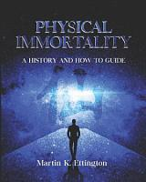 Physical Immortality  A History and How to Guide PDF