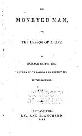 The Moneyed Man, Or, The Lesson of a Life: Volume 1