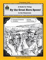 A Guide for Using By the Great Horn Spoon  in the Classroom PDF