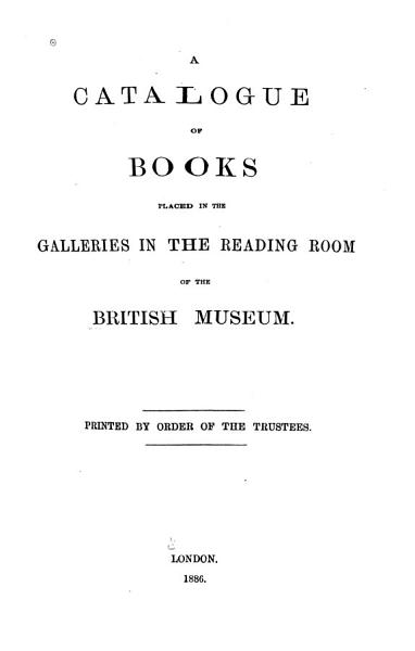 Download A Catalogue of Books Placed in the Galleries in the Reading Room of the British Museum Book