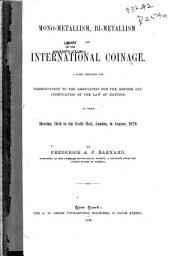 Mono-metallism, Bi-metallism and International Coinage: A Paper Prepared for Presentation to the Association for the Reform and Codification of the Law of Nations, at Their Meeting Held in the Guild Hall, London, in August, 1879