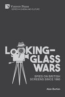 Looking Glass Wars  Spies on British Screens since 1960 PDF