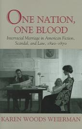 One Nation, One Blood: Interracial Marriage in American Fiction, Scandal, and Law, 1820-1870