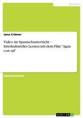 """Video im Spanischunterricht - Interkulturelles Lernen mit dem Film """"Agua con sal"""""""