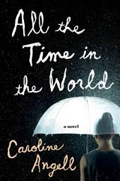 All the Time in the World: A Novel