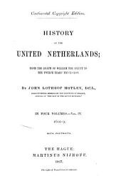 History of the United Netherlands: from the Death of William the Silent to the Twelve Years' Truce - 1609: Volume 4