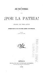 Por la patria!: Drama en tres actos estrenado en el teatro Arbeau, de México, la noche del 20 de julio de 1894