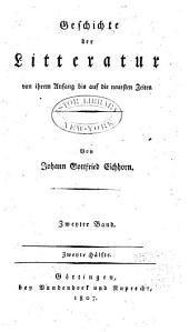 Geschichte der Litteratur von ihren Anfang bis auf die neuesten Zeiten: Band 2,Teil 2