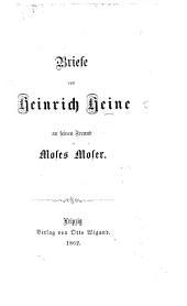 Briefe von Heinrich Heine an seinen Freund M. Moser
