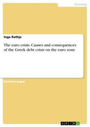 The Euro Crisis Causes And Consequences Of The Greek Debt Crisis On The Euro Zone Book PDF