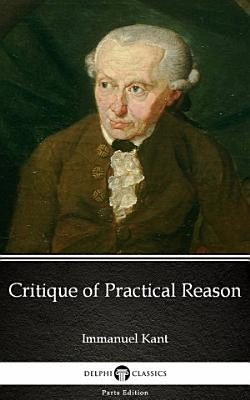 Critique of Practical Reason by Immanuel Kant   Delphi Classics  Illustrated