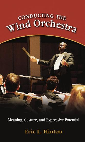 Conducting the Wind Orchestra  Meaning  Gesture  and Expressive Potential PDF