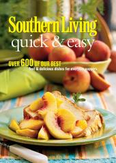 Southern Living Quick & Easy: Over 600 Of Our Best Fast & Delicious Dishes For Everyday Suppers