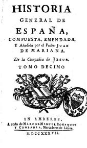 Historia general de España: o continuacion de la Historia de España del R.P. Juan de Mariana, Volumen 10