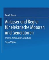 Anlasser und Regler für elektrische Motoren und Generatoren: Theorie, Konstruktion, Schaltung, Ausgabe 2