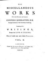 The Miscellaneous Works of the Late Reverend ... Conyers Middleton ...: Containing All His Writings, Except the Life of Cicero : Many of which Were Never Before Published : in Four Volumes ...