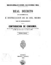 Real decreto de 15 de diciembre de 1856, é instrucción de 24 del mismo para el establecimiento de la contribución de consumos: con las tarifas establecidas por la Ley de presupuestos de 25 de noviembre de 1859, que rigen desde 1o de enero de 1860