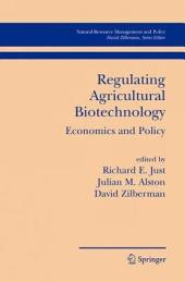 Regulating Agricultural Biotechnology: Economics and Policy