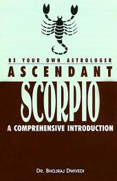 Be Your Own Astrologer: Ascendant Scorpio a Comprehensive Introduction