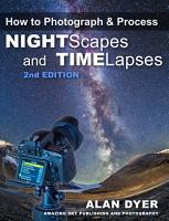 How to Photograph   Process Nightscapes and Time Lapses PDF