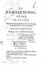 La Famille suisse, opera en un acte ... paroles de C. Saint-Just. Musique de A. Boieldieu