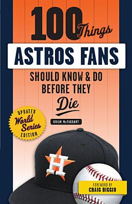 100 Things Astros Fans Should Know   Do Before They Die  World Series Edition  PDF
