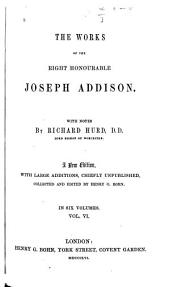 The Works of the Right Honourable Joseph Addison: Letters, continued. 2d appendix, containing miscellanies and gleanings. Translations of Addison's Latin poems. Addison's Latin prose. Official documents. Addisoniana. General index