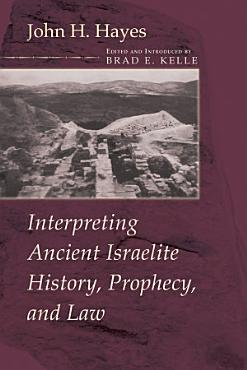 Interpreting Ancient Israelite History  Prophecy  and Law PDF